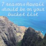 7 reasons Hawaii should be on your bucket list