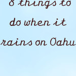 8 things to do when it rains on Oahu
