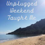What An Unplugged Weekend Taught Me