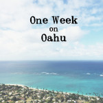 If I had one week on Oahu…