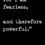 Be fearless.
