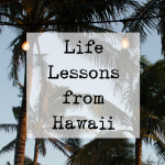 7 things living in Hawaii taught me.