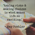 On taking risks and making choices.
