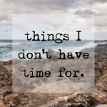 Things I don't have time for.