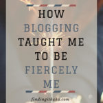How blogging taught me to be fiercely me.