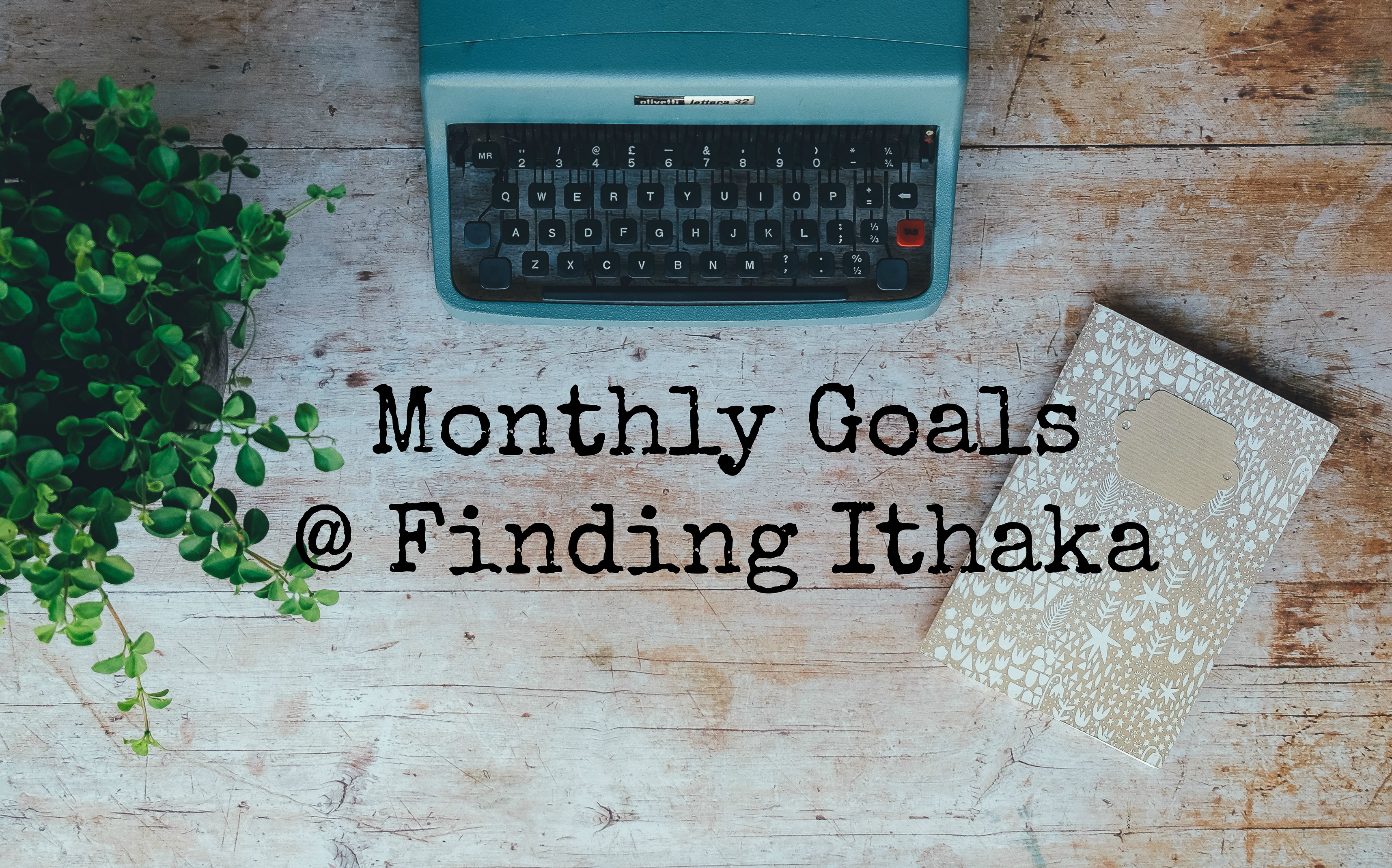 Monthly Goals FInding Ithaka