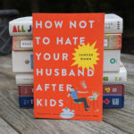 """How Not To Hate Your Husband After Kids"" – Practical Lessons from the Book"