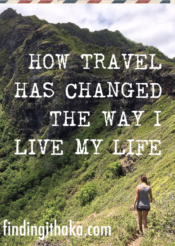 How travel has changed the way I live my life.